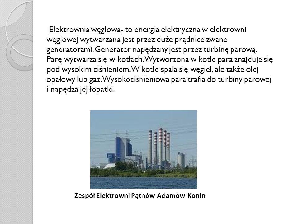 Elektrownia węglowa- to energia elektryczna w elektrowni węglowej wytwarzana jest przez duże prądnice zwane generatorami. Generator napędzany jest prz