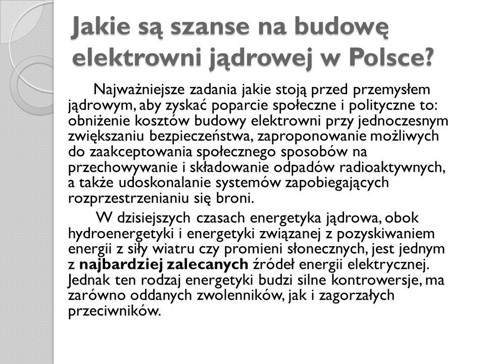 Jakie są szanse na budowę elektrowni jądrowej w Polsce? Najważniejsze zadania jakie stoją przed przemysłem jądrowym, aby zyskać poparcie społeczne i p