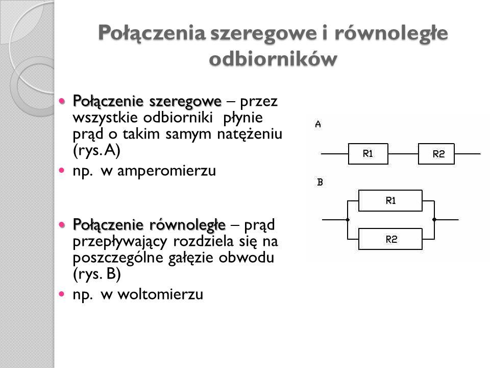 Połączenia szeregowe i równoległe odbiorników Połączenie szeregowe Połączenie szeregowe – przez wszystkie odbiorniki płynie prąd o takim samym natężen