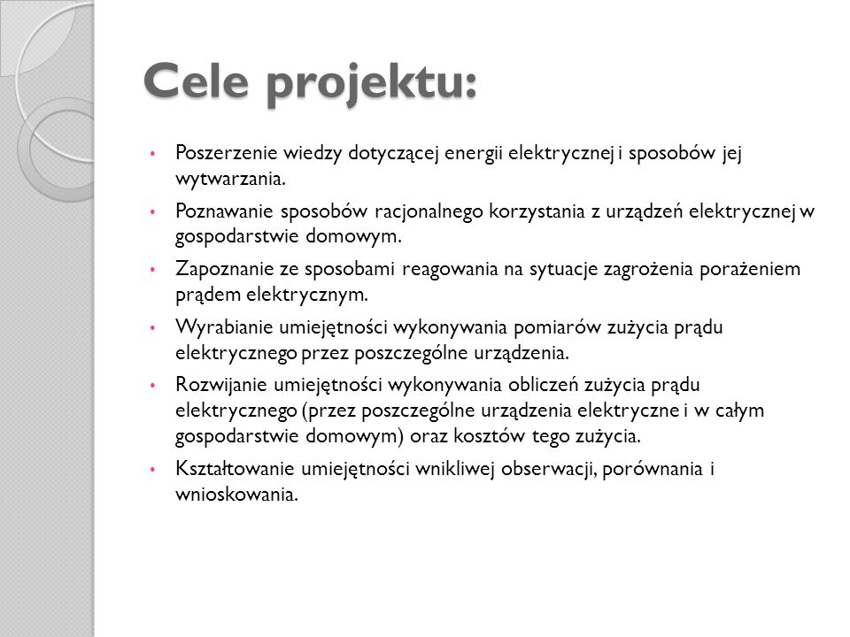 Cele projektu: Poszerzenie wiedzy dotyczącej energii elektrycznej i sposobów jej wytwarzania. Poznawanie sposobów racjonalnego korzystania z urządzeń