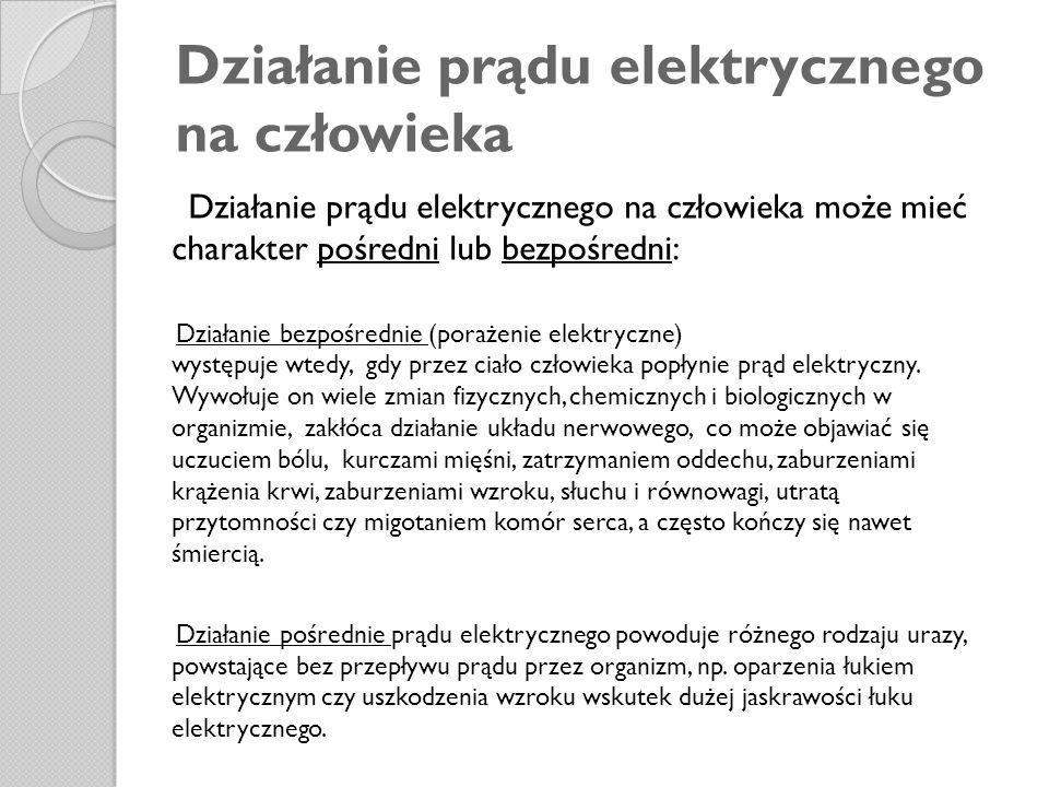 Działanie prądu elektrycznego na człowieka Działanie prądu elektrycznego na człowieka może mieć charakter pośredni lub bezpośredni: Działanie bezpośre
