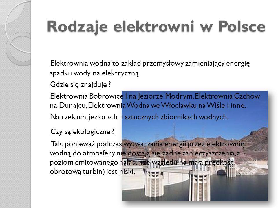Rodzaje elektrowni w Polsce Elektrownia wodna to zakład przemysłowy zamieniający energię spadku wody na elektryczną. Gdzie się znajduje ? Elektrownia