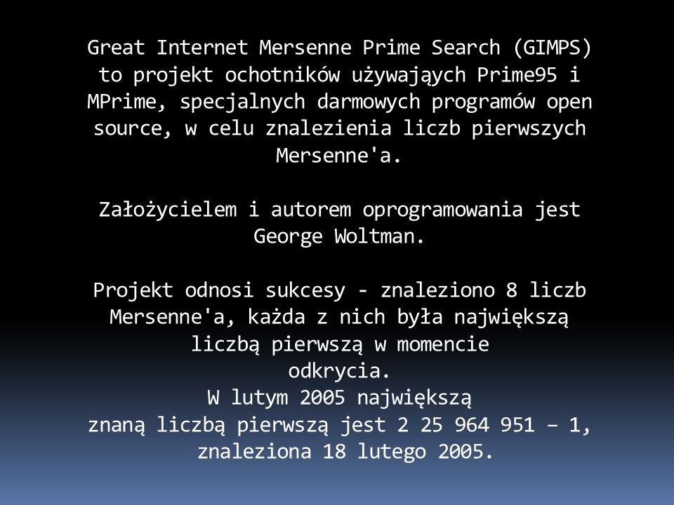 Great Internet Mersenne Prime Search (GIMPS) to projekt ochotników używająych Prime95 i MPrime, specjalnych darmowych programów open source, w celu zn