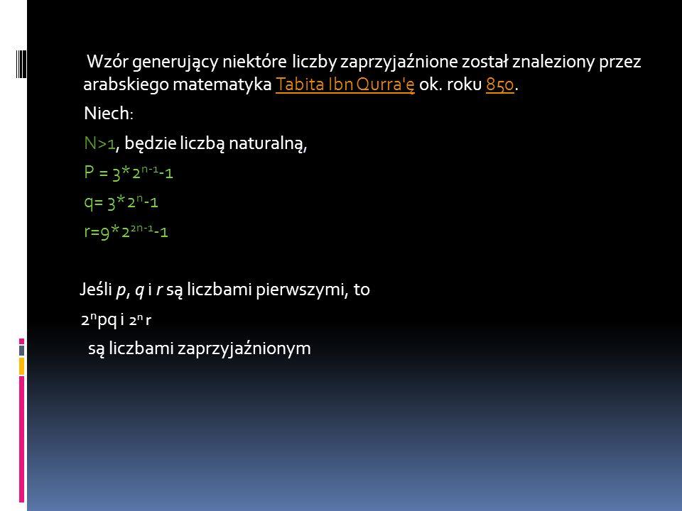 Wzór generujący niektóre liczby zaprzyjaźnione został znaleziony przez arabskiego matematyka Tabita Ibn Qurra'ę ok. roku 850.Tabita Ibn Qurra'ę850 Nie