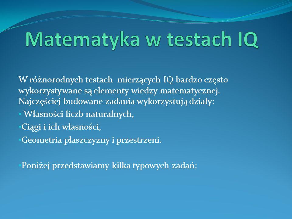 W różnorodnych testach mierzących IQ bardzo często wykorzystywane są elementy wiedzy matematycznej.