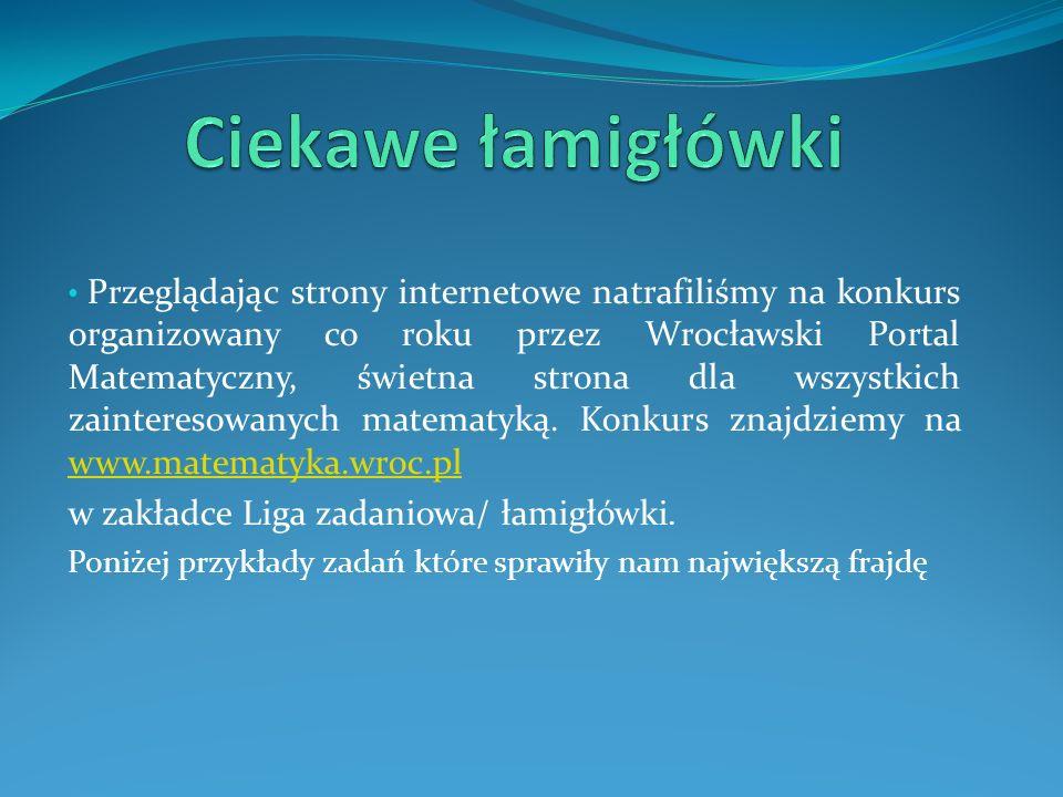 Przeglądając strony internetowe natrafiliśmy na konkurs organizowany co roku przez Wrocławski Portal Matematyczny, świetna strona dla wszystkich zainteresowanych matematyką.