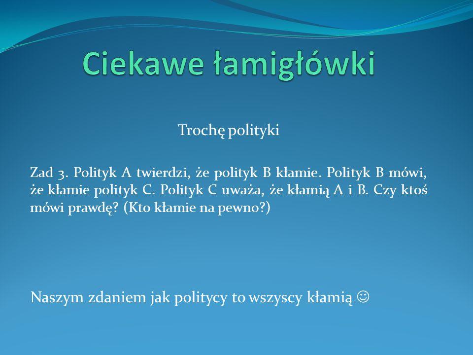 Trochę polityki Zad 3.Polityk A twierdzi, że polityk B kłamie.