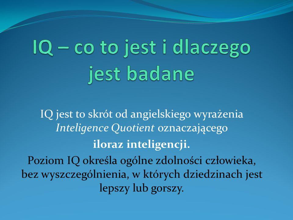 IQ jest to skrót od angielskiego wyrażenia Inteligence Quotient oznaczającego iloraz inteligencji.
