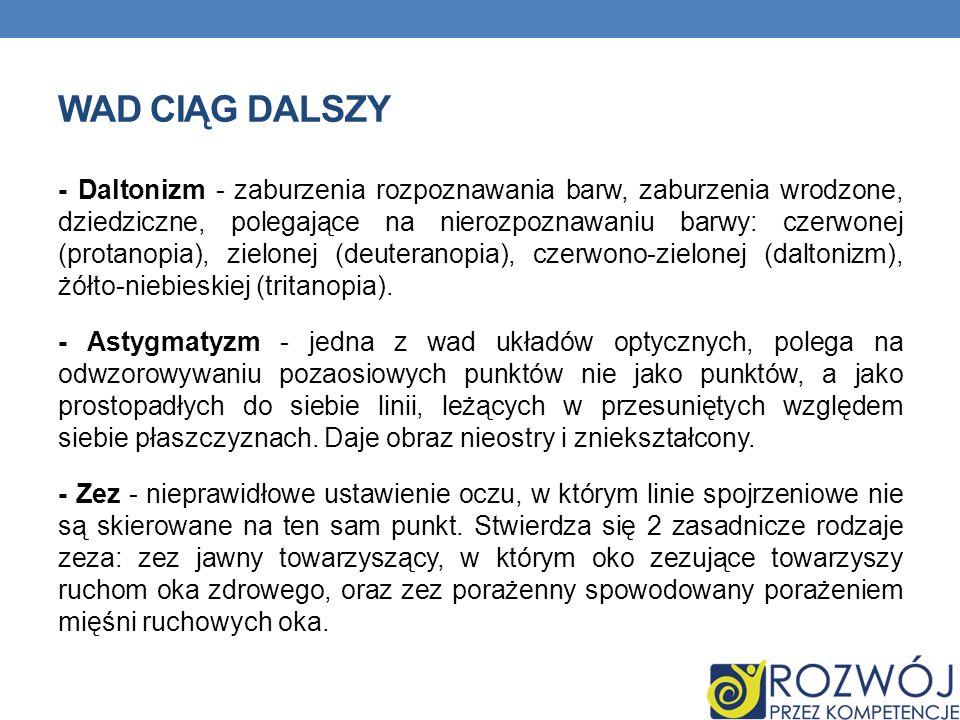 WAD CIĄG DALSZY - Daltonizm - zaburzenia rozpoznawania barw, zaburzenia wrodzone, dziedziczne, polegające na nierozpoznawaniu barwy: czerwonej (protanopia), zielonej (deuteranopia), czerwono-zielonej (daltonizm), żółto-niebieskiej (tritanopia).