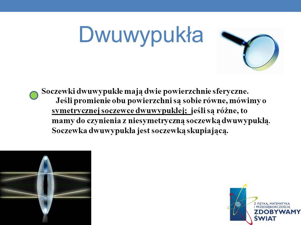 Dwuwypukła Soczewki dwuwypukłe mają dwie powierzchnie sferyczne. Jeśli promienie obu powierzchni są sobie równe, mówimy o symetrycznej soczewce dwuwyp