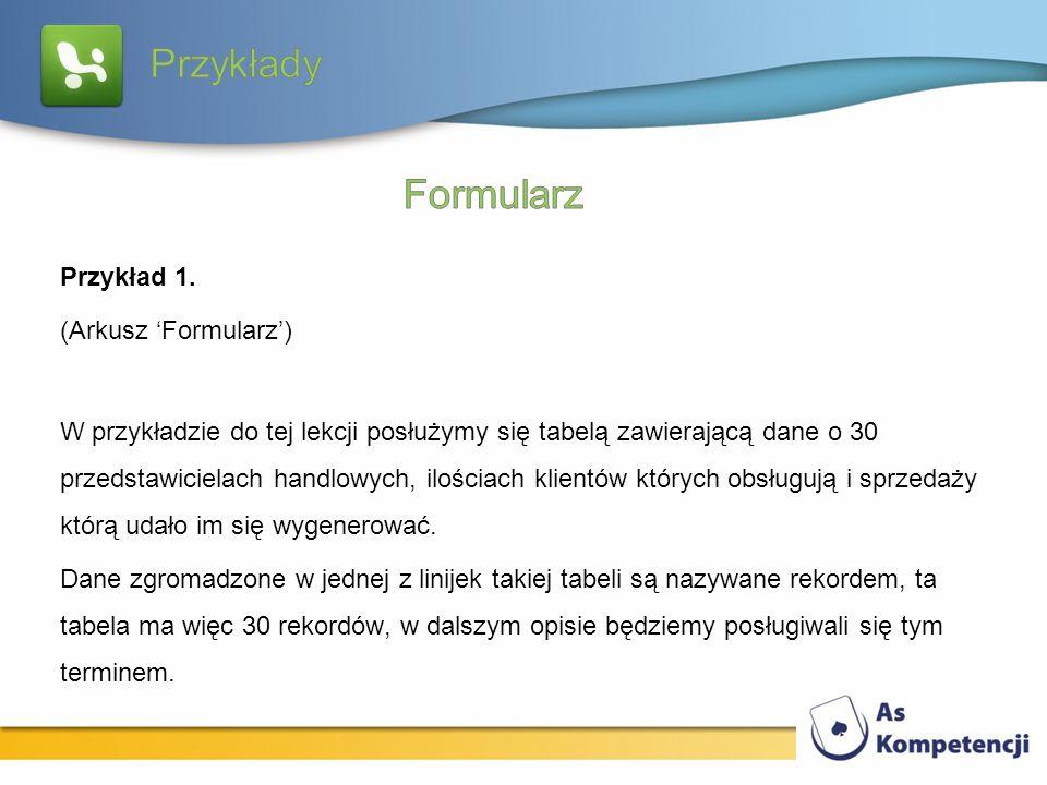 Przykład 1. (Arkusz Formularz) W przykładzie do tej lekcji posłużymy się tabelą zawierającą dane o 30 przedstawicielach handlowych, ilościach klientów