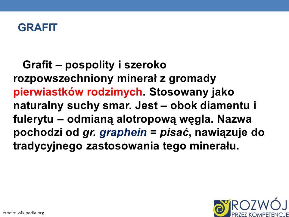 GRAFIT Grafit – pospolity i szeroko rozpowszechniony minerał z gromady pierwiastków rodzimych. Stosowany jako naturalny suchy smar. Jest – obok diamen