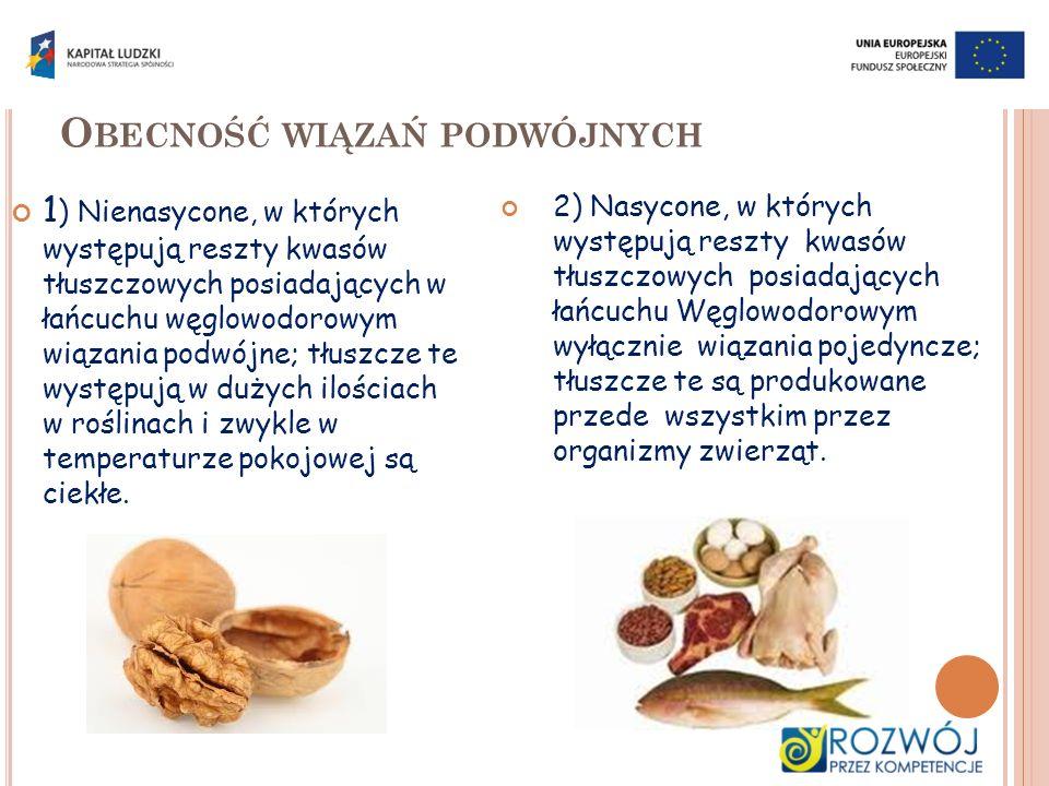 O BECNOŚĆ WIĄZAŃ PODWÓJNYCH 1 ) Nienasycone, w których występują reszty kwasów tłuszczowych posiadających w łańcuchu węglowodorowym wiązania podwójne;