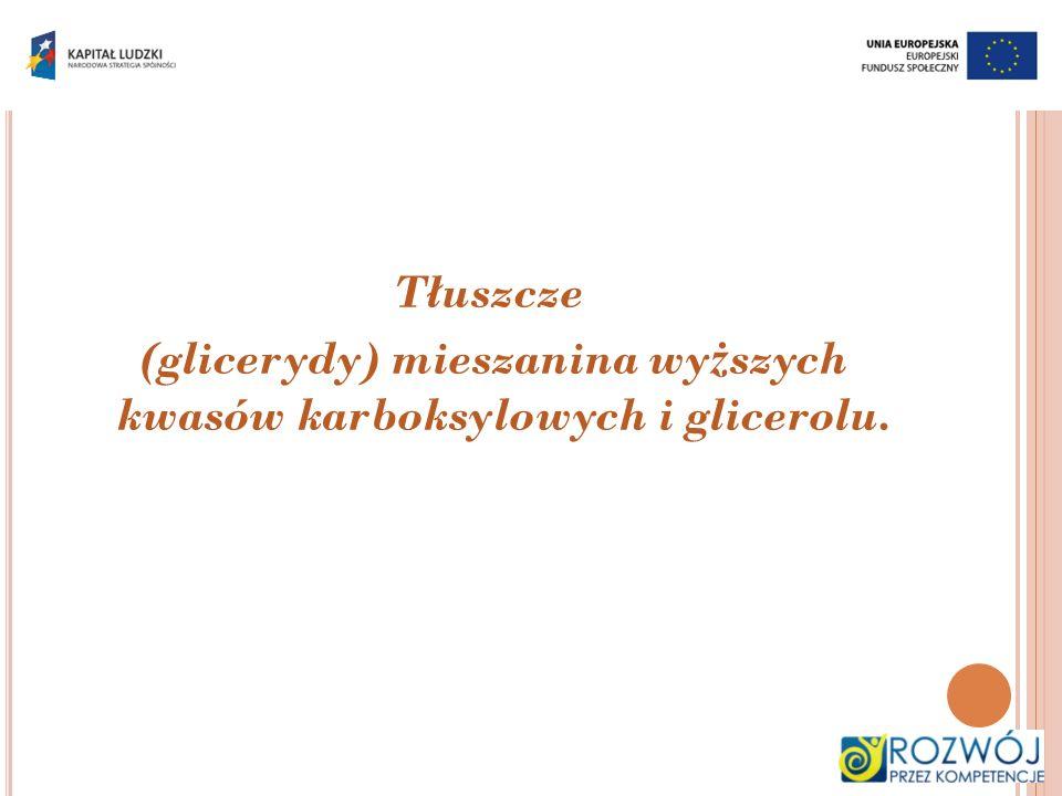 Tłuszcze (glicerydy) mieszanina wy ż szych kwasów karboksylowych i glicerolu.