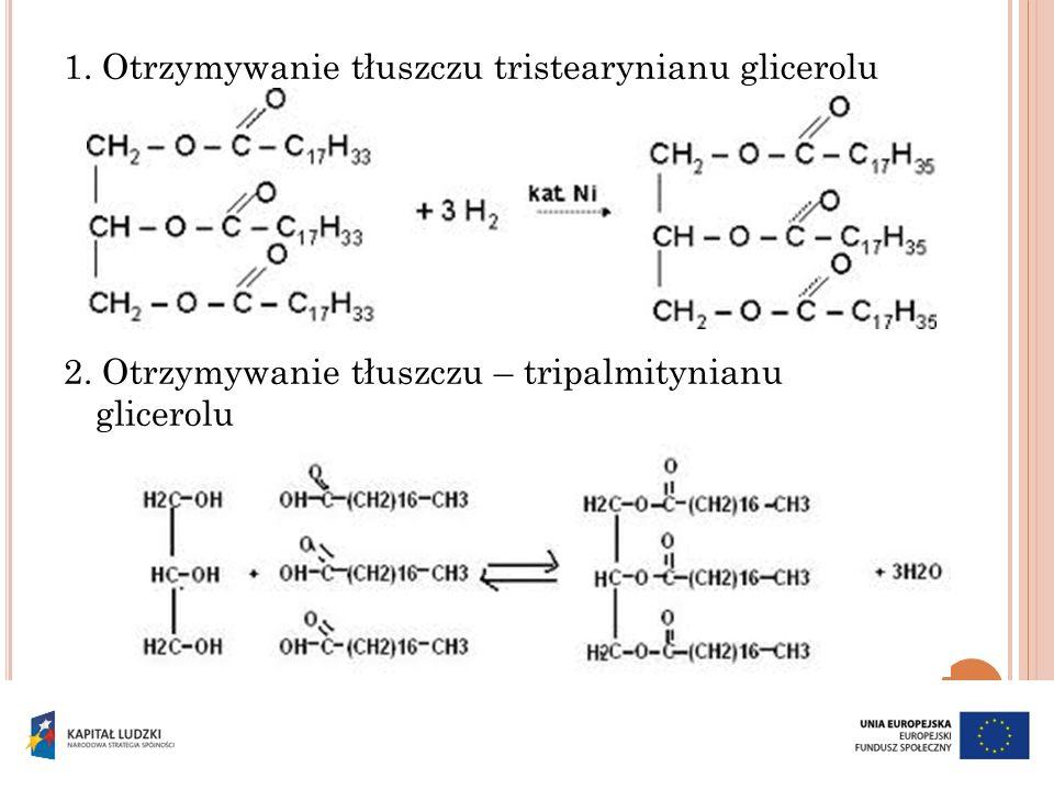 1. Otrzymywanie tłuszczu tristearynianu glicerolu 2. Otrzymywanie tłuszczu – tripalmitynianu glicerolu
