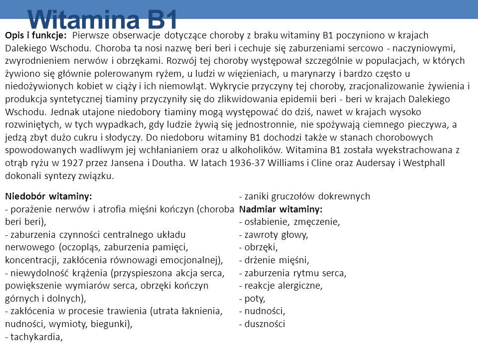 Witamina B1 Opis i funkcje: Pierwsze obserwacje dotyczące choroby z braku witaminy B1 poczyniono w krajach Dalekiego Wschodu. Choroba ta nosi nazwę be