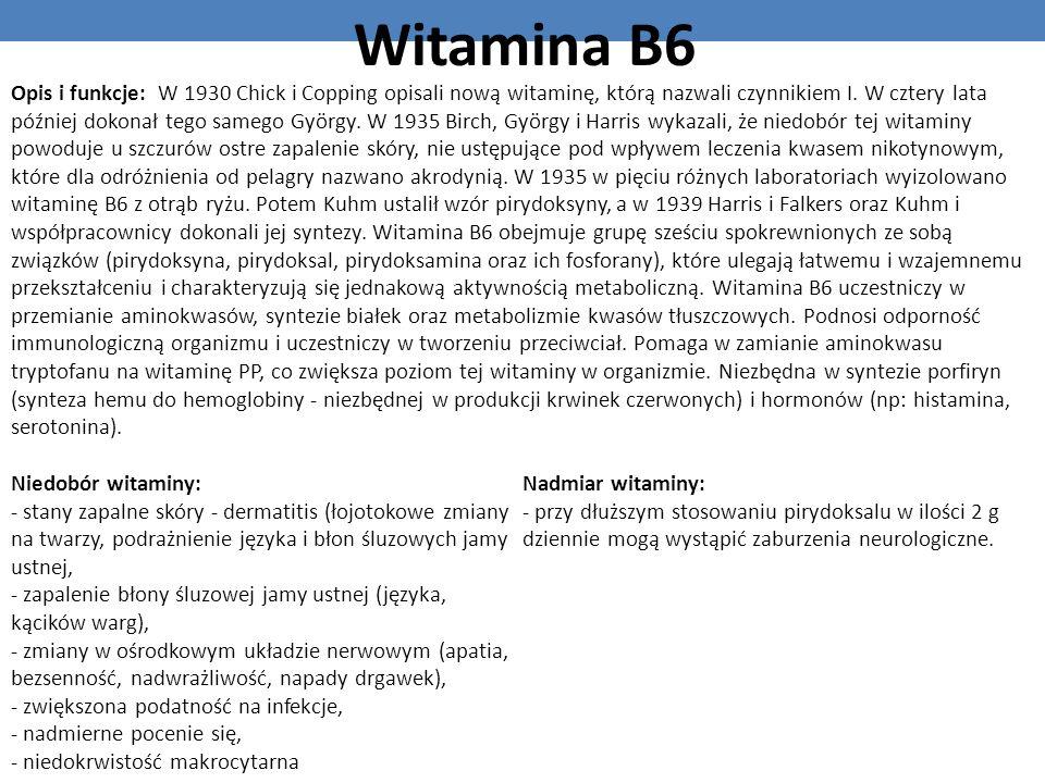 Witamina B6 Opis i funkcje: W 1930 Chick i Copping opisali nową witaminę, którą nazwali czynnikiem I. W cztery lata później dokonał tego samego György