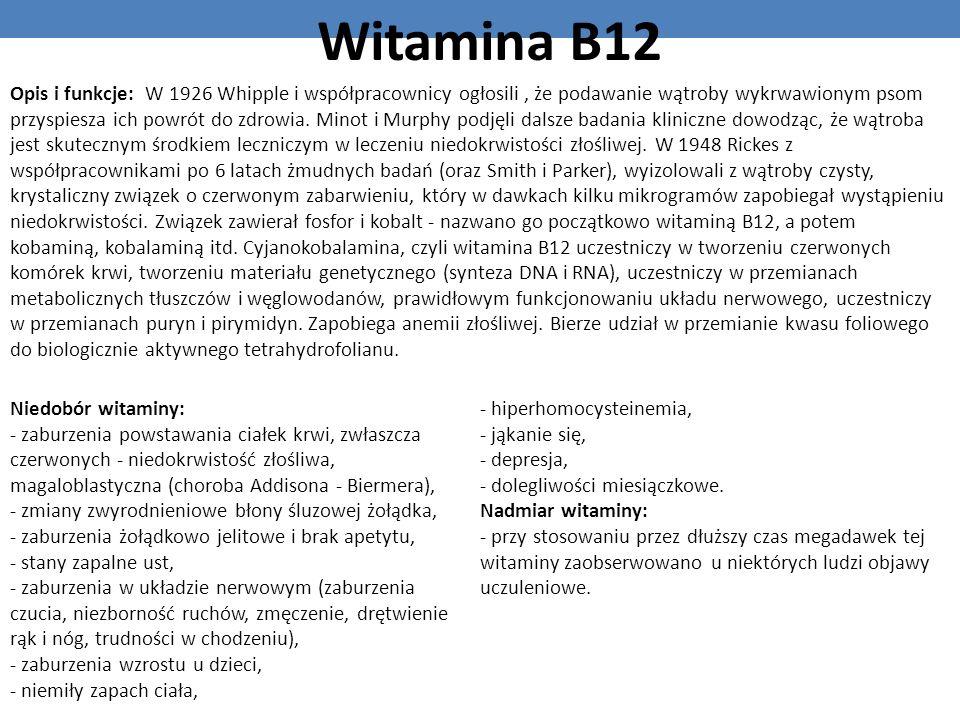 Witamina B12 Opis i funkcje: W 1926 Whipple i współpracownicy ogłosili, że podawanie wątroby wykrwawionym psom przyspiesza ich powrót do zdrowia. Mino
