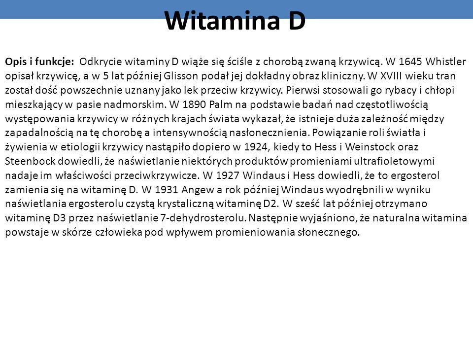 Witamina D Opis i funkcje: Odkrycie witaminy D wiąże się ściśle z chorobą zwaną krzywicą. W 1645 Whistler opisał krzywicę, a w 5 lat później Glisson p