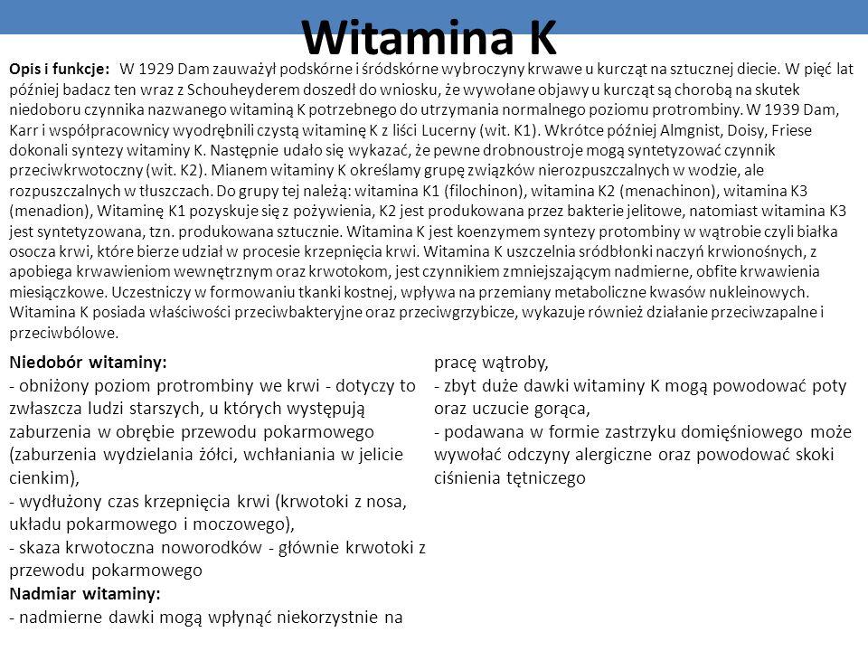 Witamina K Opis i funkcje: W 1929 Dam zauważył podskórne i śródskórne wybroczyny krwawe u kurcząt na sztucznej diecie. W pięć lat później badacz ten w