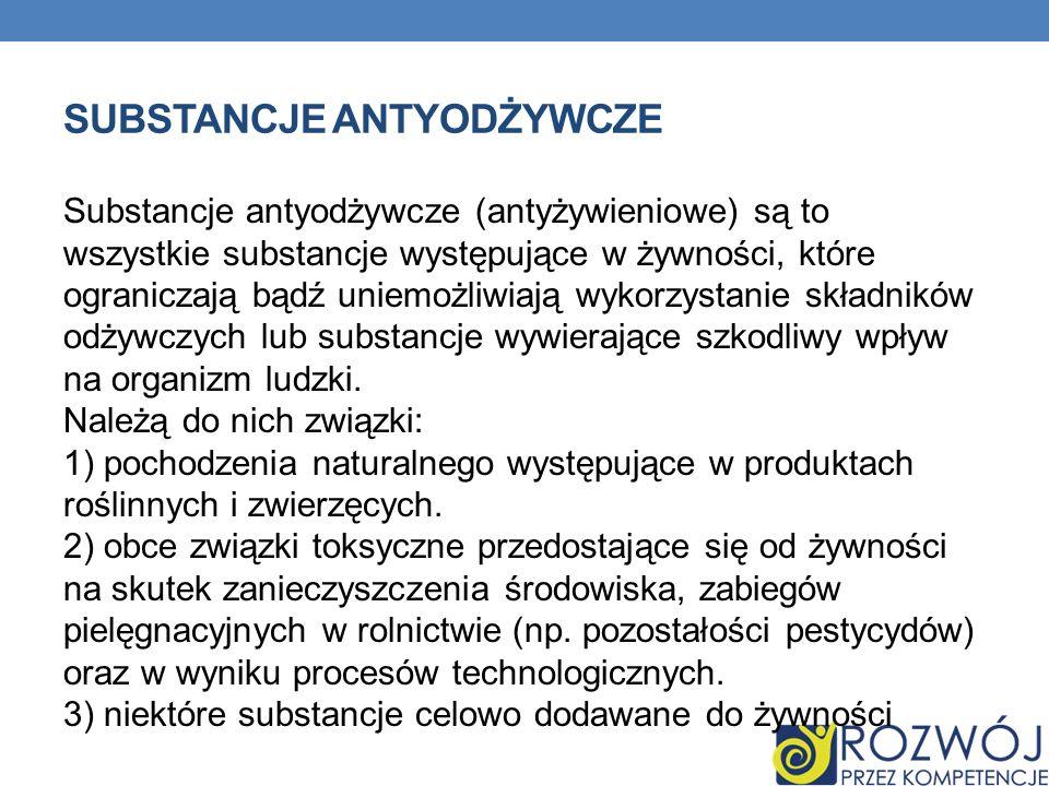SUBSTANCJE ANTYODŻYWCZE Substancje antyodżywcze (antyżywieniowe) są to wszystkie substancje występujące w żywności, które ograniczają bądź uniemożliwi