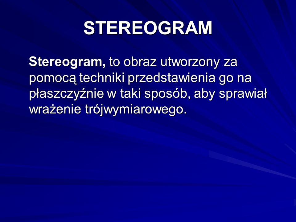 STEREOGRAM Stereogram, to obraz utworzony za pomocą techniki przedstawienia go na płaszczyźnie w taki sposób, aby sprawiał wrażenie trójwymiarowego. S