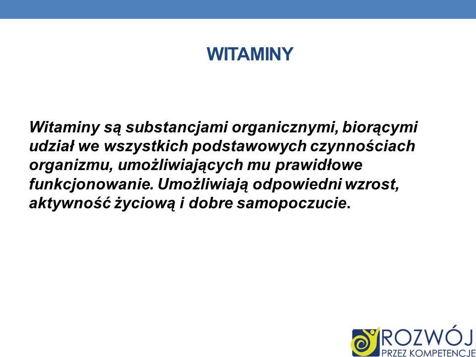WITAMINY Witaminy są substancjami organicznymi, biorącymi udział we wszystkich podstawowych czynnościach organizmu, umożliwiających mu prawidłowe funkcjonowanie.