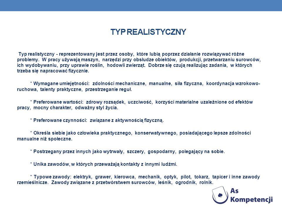 TYP REALISTYCZNY Typ realistyczny - reprezentowany jest przez osoby, które lubią poprzez działanie rozwiązywać różne problemy. W pracy używają maszyn,