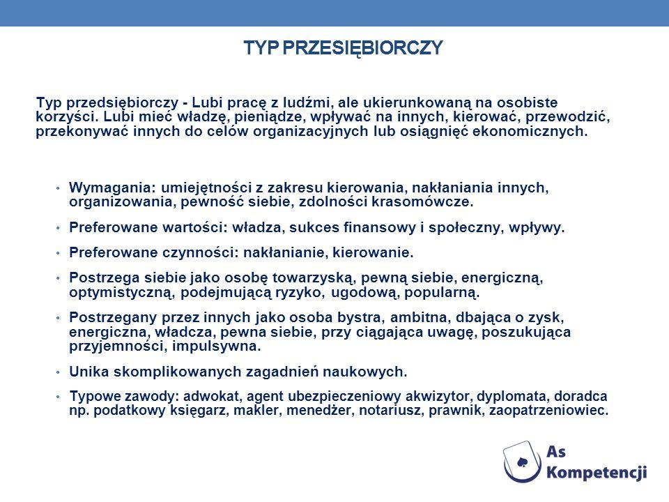 TYP PRZESIĘBIORCZY Typ przedsiębiorczy - Lubi pracę z ludźmi, ale ukierunkowaną na osobiste korzyści. Lubi mieć władzę, pieniądze, wpływać na innych,