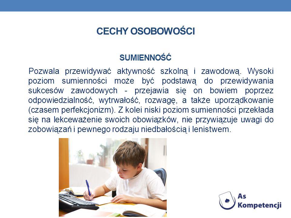 CECHY OSOBOWOŚCI SUMIENNOŚĆ Pozwala przewidywać aktywność szkolną i zawodową. Wysoki poziom sumienności może być podstawą do przewidywania sukcesów za