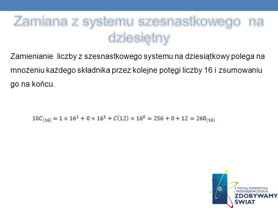Zamienianie liczby z szesnastkowego systemu na dziesiątkowy polega na mnożeniu każdego składnika przez kolejne potęgi liczby 16 i zsumowaniu go na końcu.