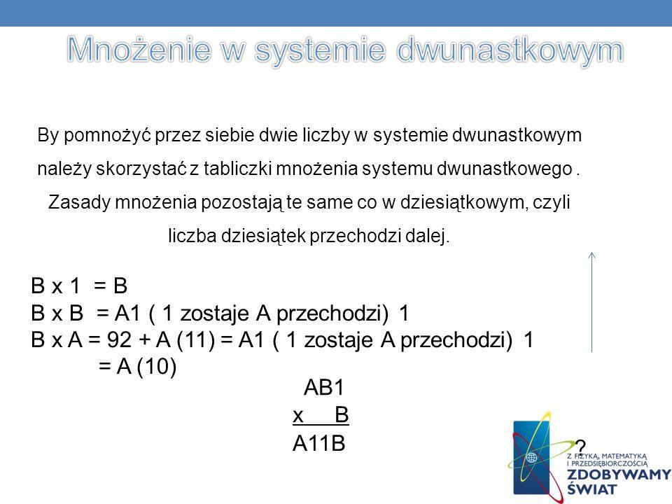 AB1 x B By pomnożyć przez siebie dwie liczby w systemie dwunastkowym należy skorzystać z tabliczki mnożenia systemu dwunastkowego.