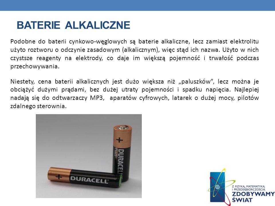 BATERIE ALKALICZNE Podobne do baterii cynkowo-węglowych są baterie alkaliczne, lecz zamiast elektrolitu użyto roztworu o odczynie zasadowym (alkaliczn