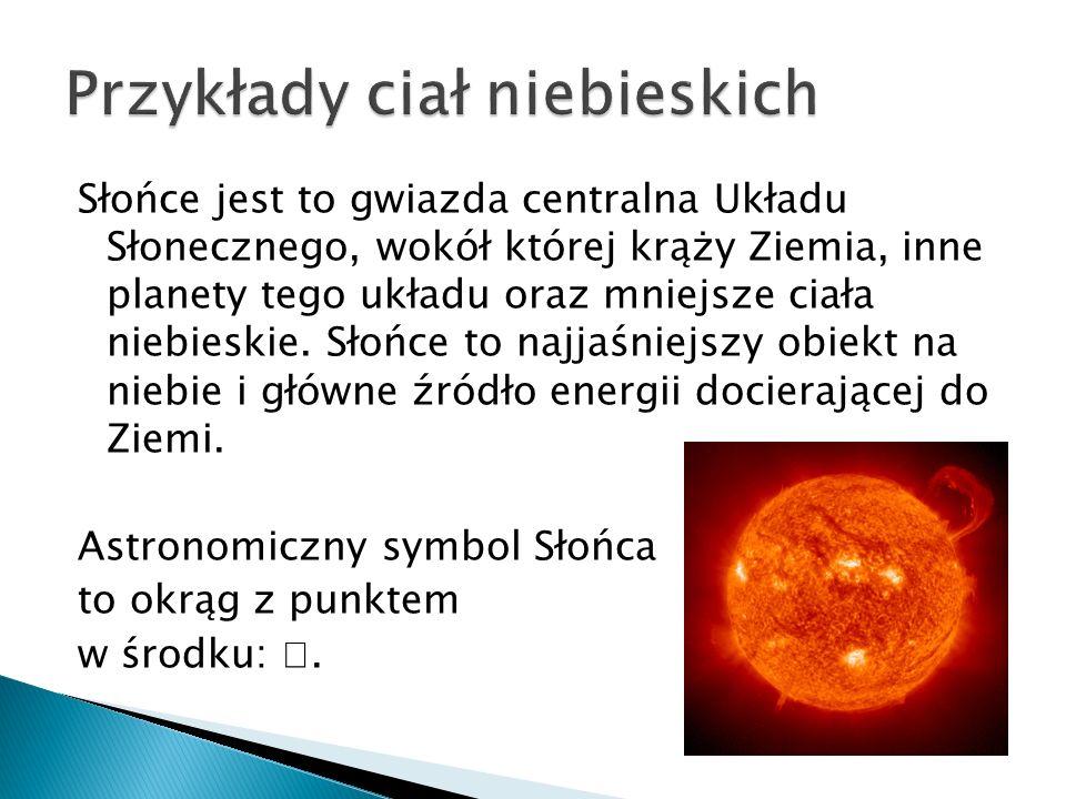 Słońce jest to gwiazda centralna Układu Słonecznego, wokół której krąży Ziemia, inne planety tego układu oraz mniejsze ciała niebieskie.