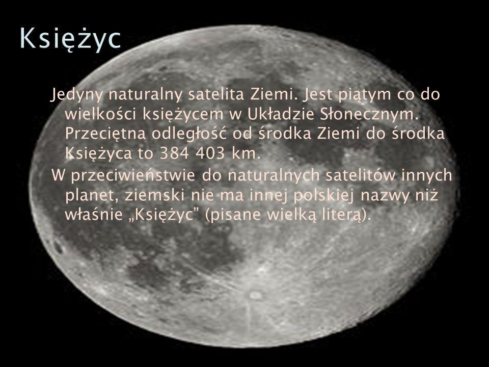 Jedyny naturalny satelita Ziemi.Jest piątym co do wielkości księżycem w Układzie Słonecznym.