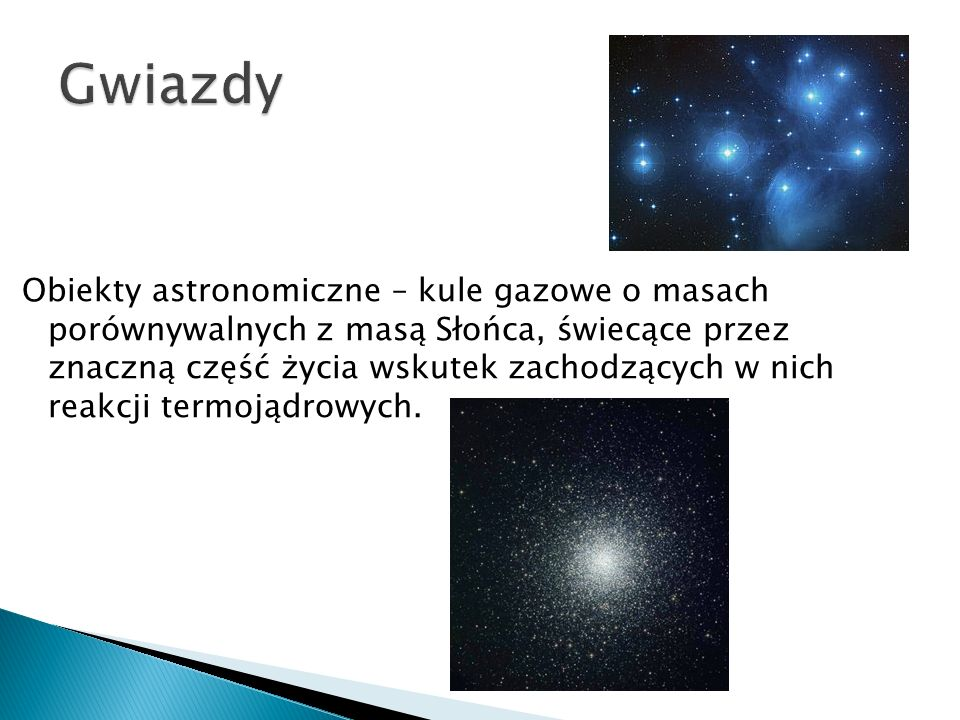 Obiekty astronomiczne – kule gazowe o masach porównywalnych z masą Słońca, świecące przez znaczną część życia wskutek zachodzących w nich reakcji termojądrowych.