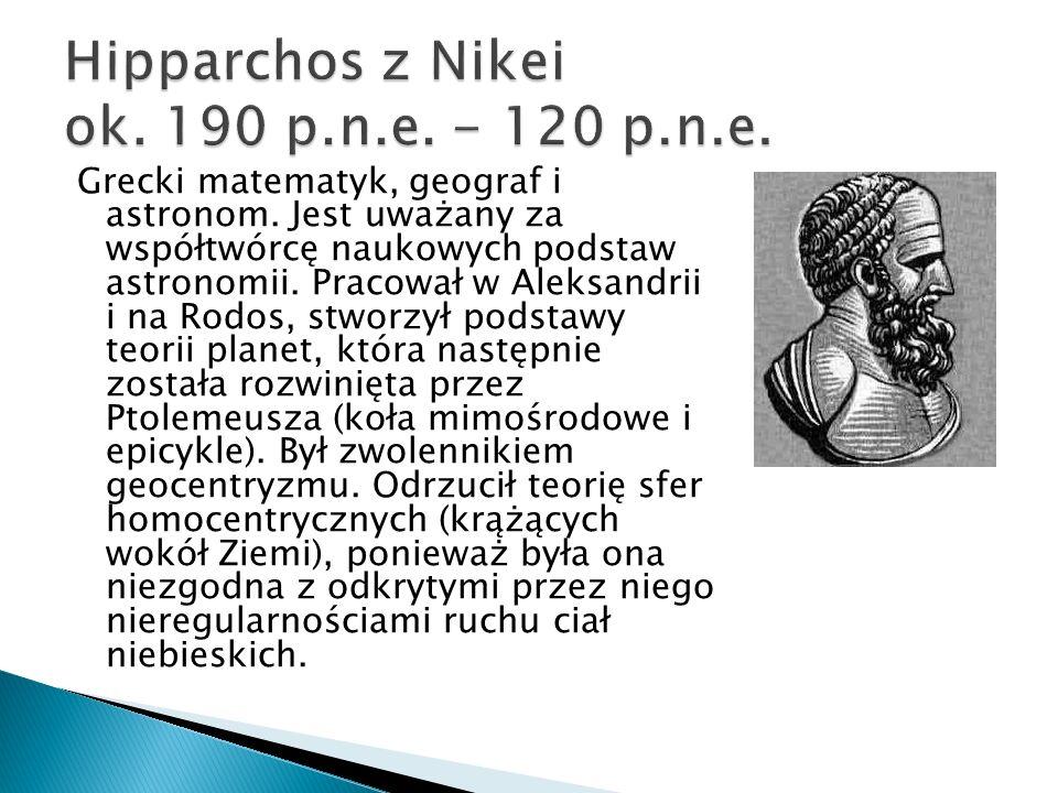 Grecki matematyk, geograf i astronom.Jest uważany za współtwórcę naukowych podstaw astronomii.