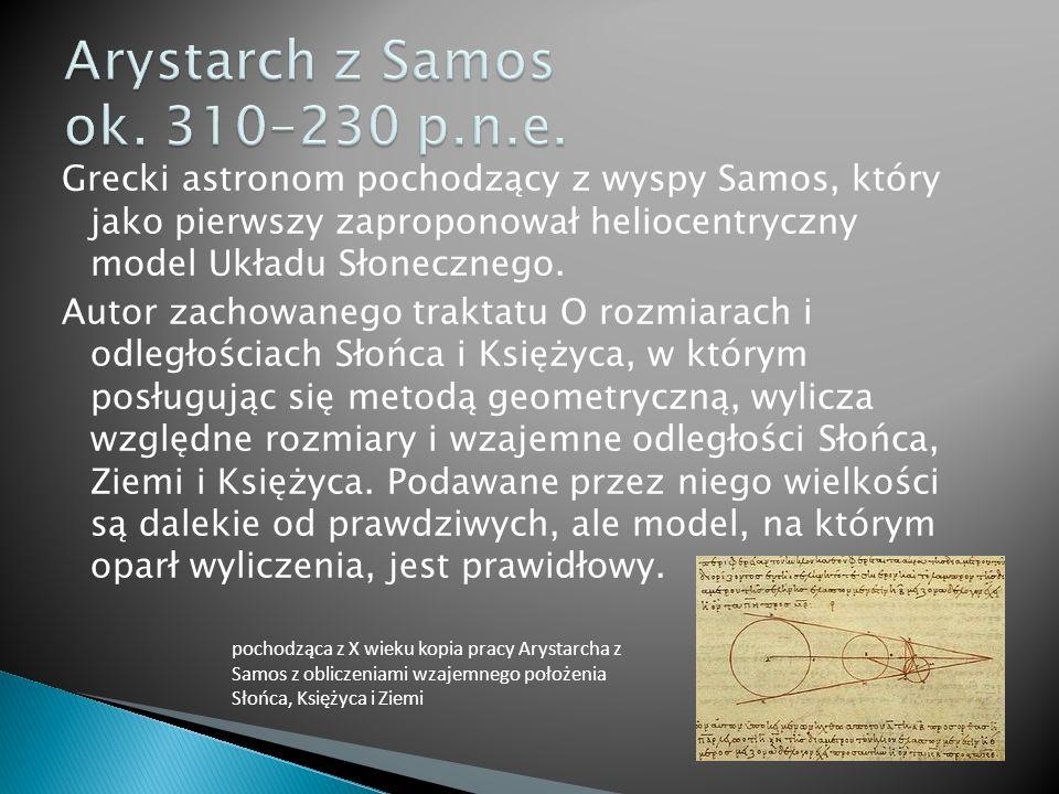 Grecki astronom pochodzący z wyspy Samos, który jako pierwszy zaproponował heliocentryczny model Układu Słonecznego.