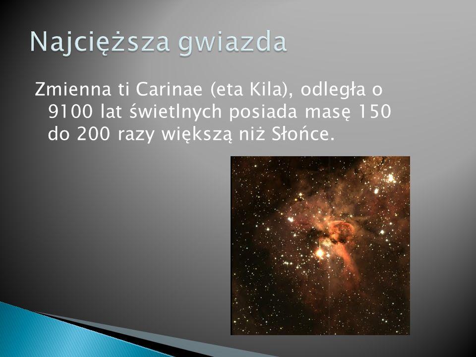 Zmienna ti Carinae (eta Kila), odległa o 9100 lat świetlnych posiada masę 150 do 200 razy większą niż Słońce.
