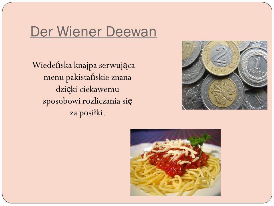 Der Wiener Deewan Wiede ń ska knajpa serwuj ą ca menu pakista ń skie znana dzi ę ki ciekawemu sposobowi rozliczania si ę za posiłki.