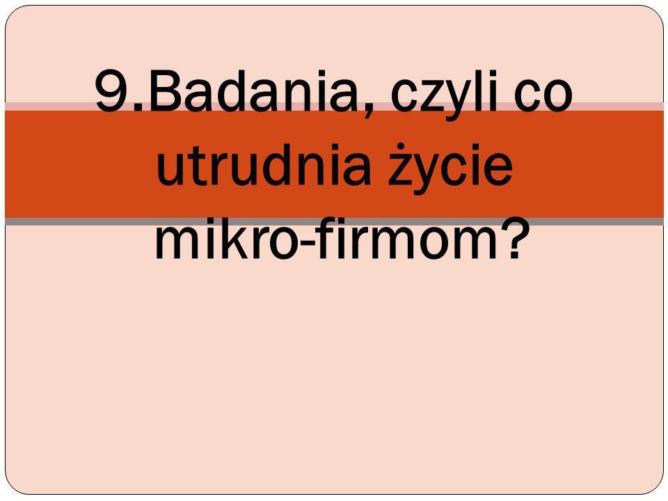 9.Badania, czyli co utrudnia życie mikro-firmom?
