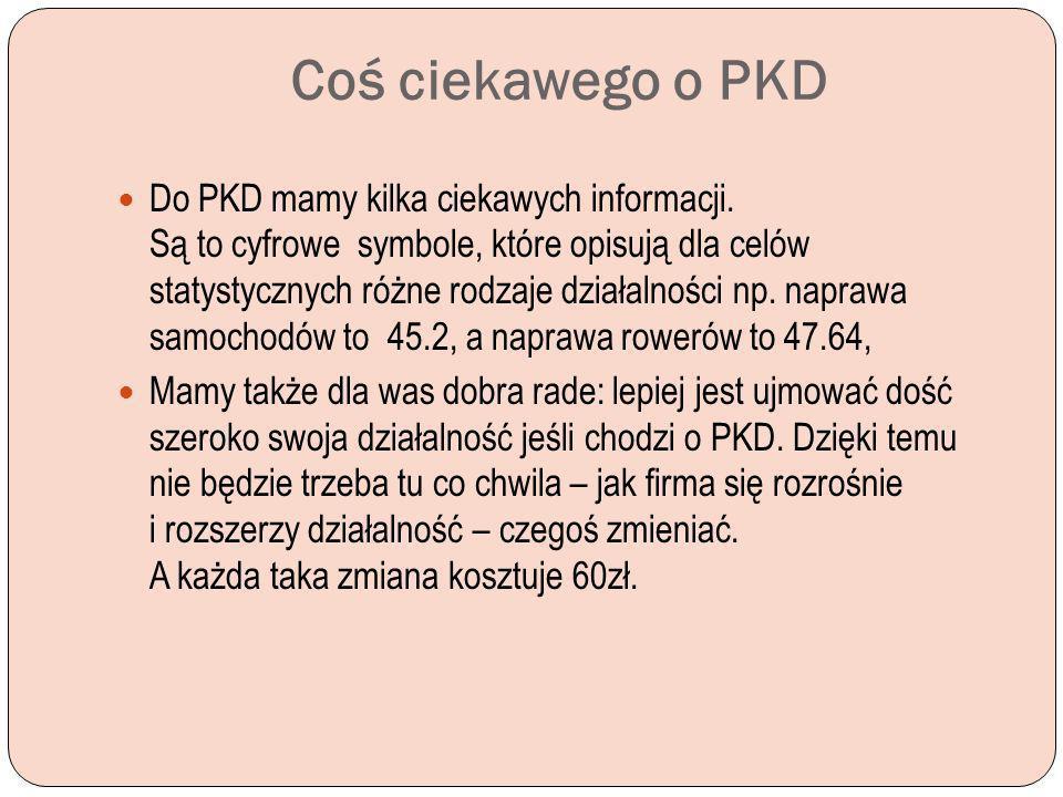 Coś ciekawego o PKD Do PKD mamy kilka ciekawych informacji. Są to cyfrowe symbole, które opisują dla celów statystycznych różne rodzaje działalności n