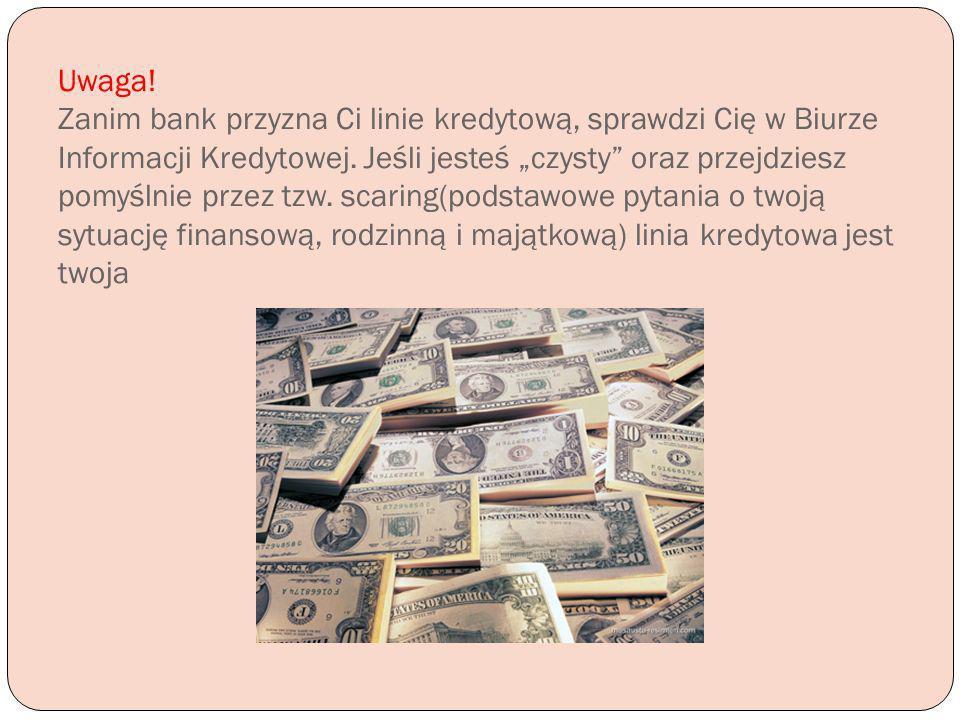 Uwaga! Zanim bank przyzna Ci linie kredytową, sprawdzi Cię w Biurze Informacji Kredytowej. Jeśli jesteś czysty oraz przejdziesz pomyślnie przez tzw. s