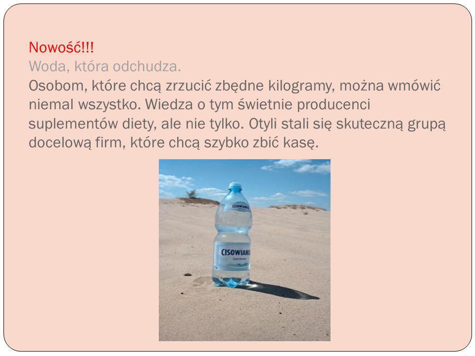 Nowość!!! Woda, która odchudza. Osobom, które chcą zrzucić zbędne kilogramy, można wmówić niemal wszystko. Wiedza o tym świetnie producenci suplementó