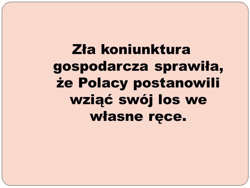 Zła koniunktura gospodarcza sprawiła, że Polacy postanowili wziąć swój los we własne ręce.