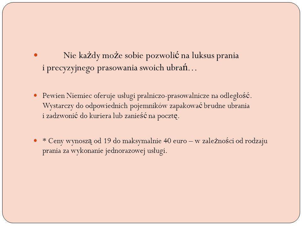 Nie ka ż dy mo ż e sobie pozwoli ć na luksus prania i precyzyjnego prasowania swoich ubra ń … Pewien Niemiec oferuje usługi pralniczo-prasowalnicze na