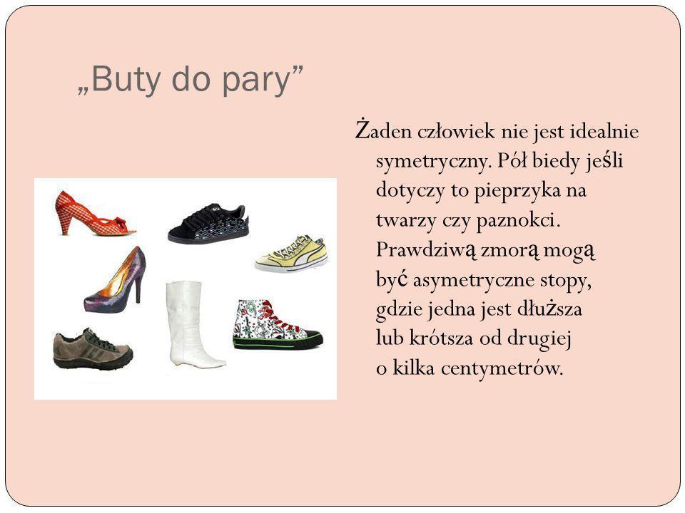 Buty do pary Ż aden człowiek nie jest idealnie symetryczny. Pół biedy je ś li dotyczy to pieprzyka na twarzy czy paznokci. Prawdziw ą zmor ą mog ą by