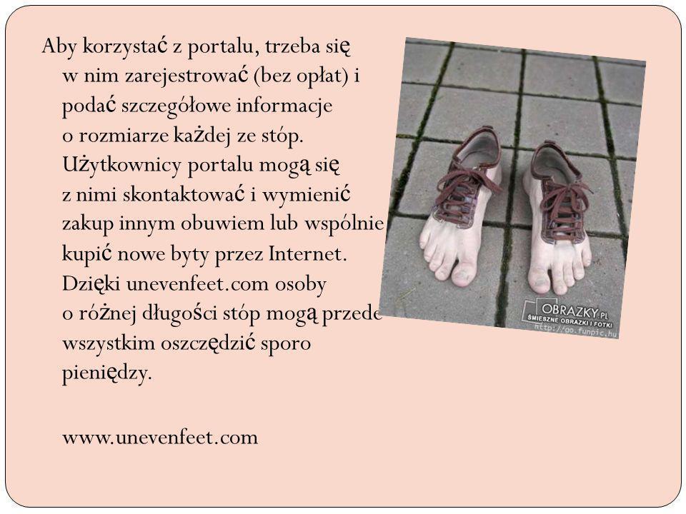 Aby korzysta ć z portalu, trzeba si ę w nim zarejestrowa ć (bez opłat) i poda ć szczegółowe informacje o rozmiarze ka ż dej ze stóp. U ż ytkownicy por