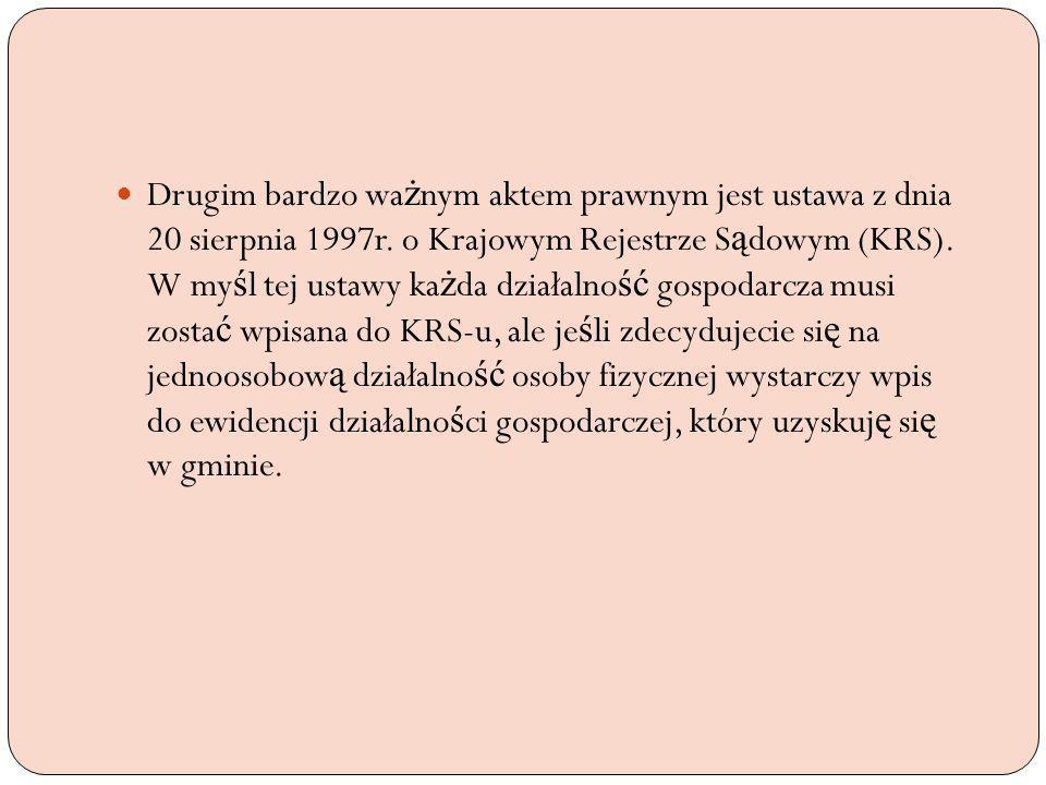 Drugim bardzo wa ż nym aktem prawnym jest ustawa z dnia 20 sierpnia 1997r. o Krajowym Rejestrze S ą dowym (KRS). W my ś l tej ustawy ka ż da działalno
