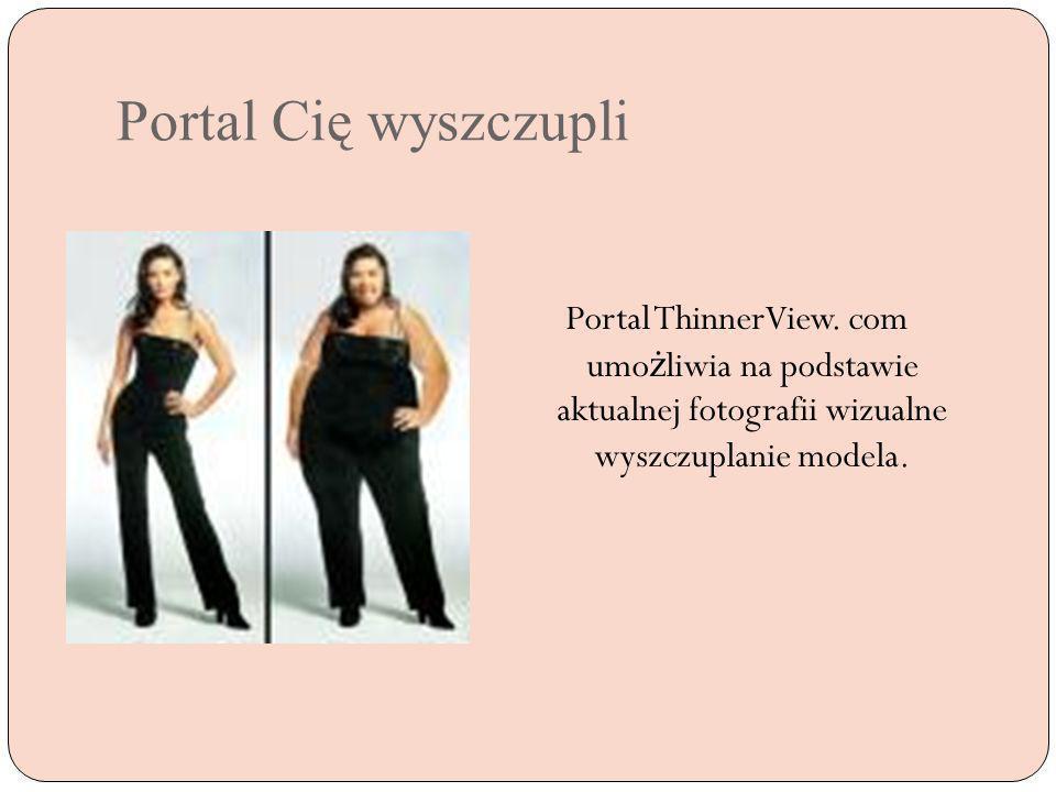 Portal Cię wyszczupli Portal ThinnerView. com umo ż liwia na podstawie aktualnej fotografii wizualne wyszczuplanie modela.
